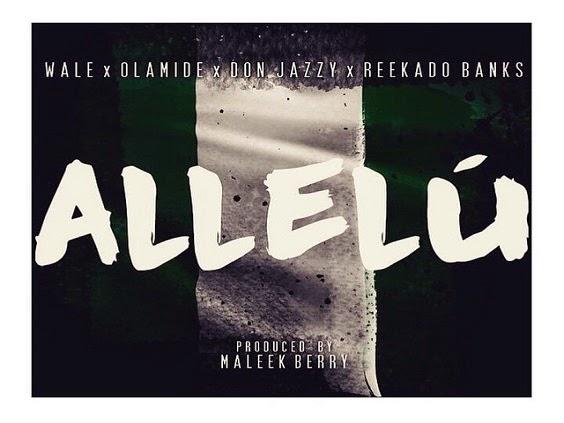 Music Premiere Wale Allelu ft Olamide Don Jazzy Reekado Banks