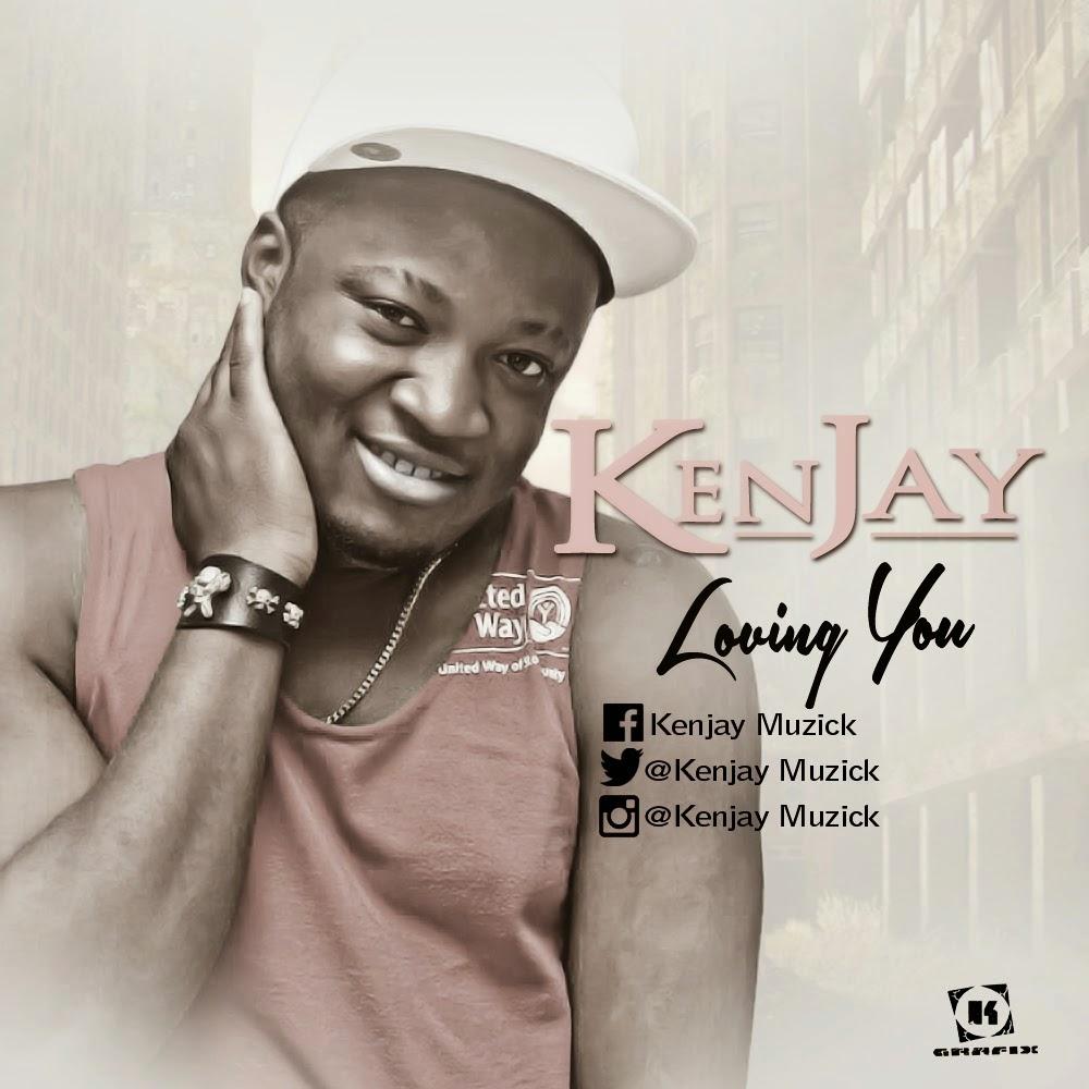 KENJAY DROPS SINGLE: LOVING YOU