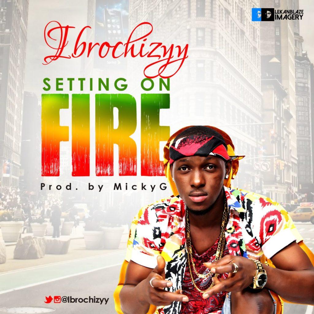 @ibrochizyy - Setting On Fire (Prod By Micky Gee)