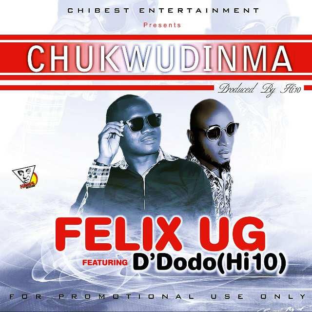 Felix Ug ft D'Dodo - Chukwudinma (Prod. By HI-10)