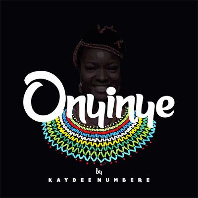 #MUSIC » Kaydee Numbere @kaydeenumbere — ONYINYE #OnyinyeByKaydeeNumbere »