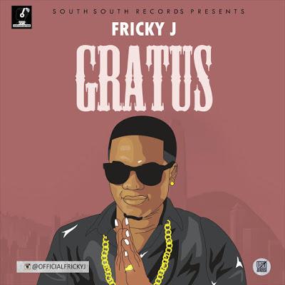 Fricky J @Officialfrickyj — Gratus #GratusByFrickyJ @south_recordz