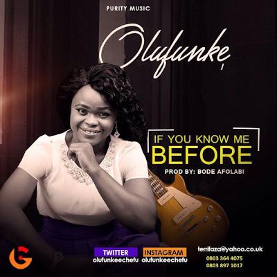 #MUSIC » If You Know Me Before - Olufunke @olufunkeechefu #IfYouKNowMeBefore_Olufunke Cc @Da_Princenani »