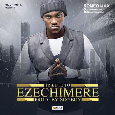 Ezechimere Tribute by Romeo Max @romeomaxwello1 #EzechimereTributeByRomeoMax