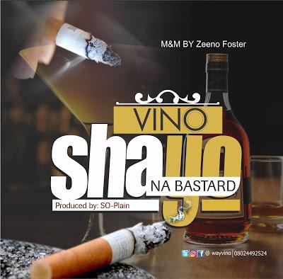 Shayo Na Bastard by Vino @wayvino #ShayoNaBastardByVino