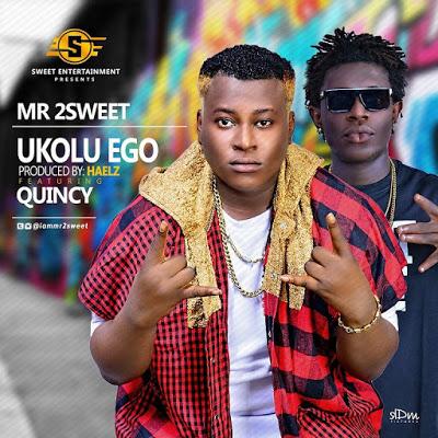 MUSIC » Ukolu Ego By Mr 2Sweet @iammr2sweet ft. Quincy #UkoluEgoByMr2Sweet »