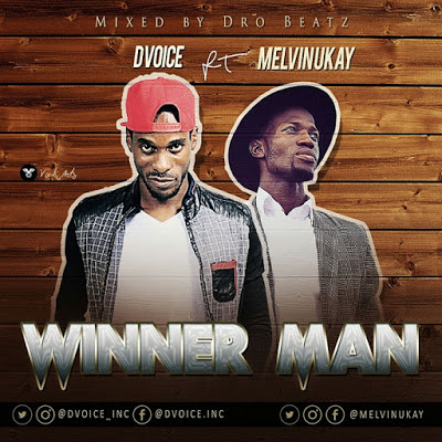 #MUSIC » WINNER MAN by Dvoice @dvoice_inc ft. Melvin Ukay @melvinukay »