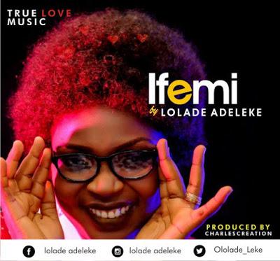 #MUSIC: Ife Mi – Lolade Adeleke (@ololade_leke) #IfeMiByEvangLolade Cc @247Gvibes