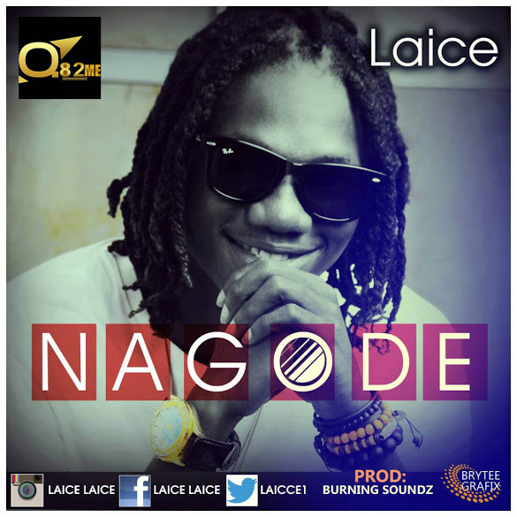 Music:Na Gode By Laice (Produced By Burning Soundz)@Laice1 @Iamkeaadamsng