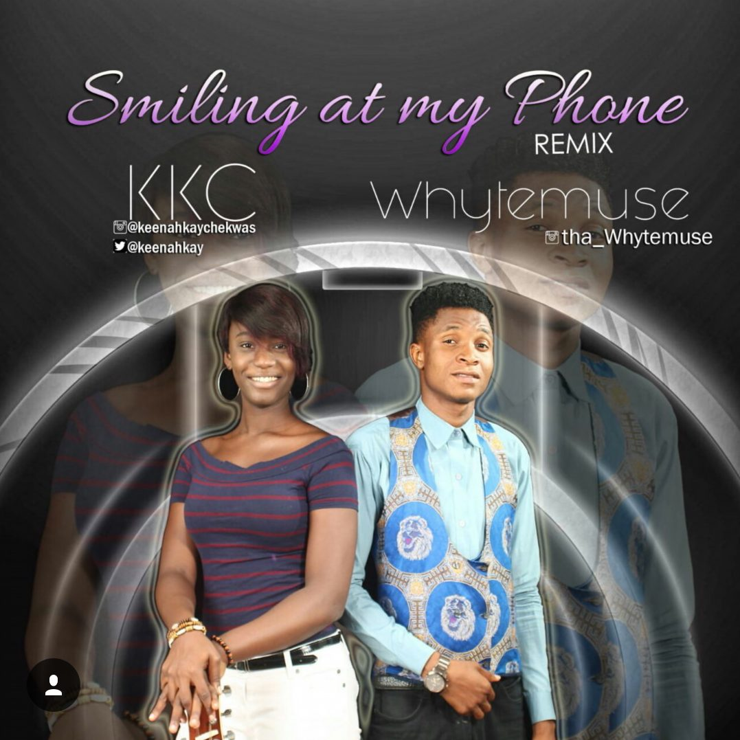 Smiling at my Phone (remix) - KKC Ft WhyteMuse