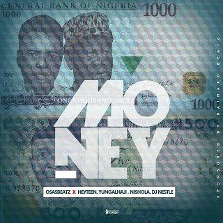 Money - Osas Beatz x Heyteen, Nishola, Young Alhaji & Dj Nestle @osas_oracle @iam_djnestle @officialnishola @yalhaji