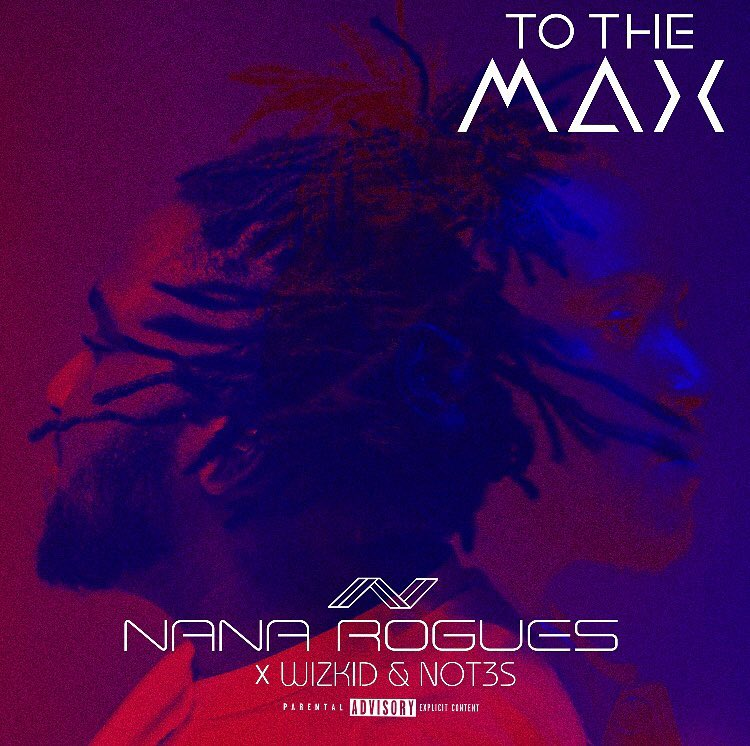 Nana Rogues – To The Max Ft. Wizkid & Not3s Mp3 Download