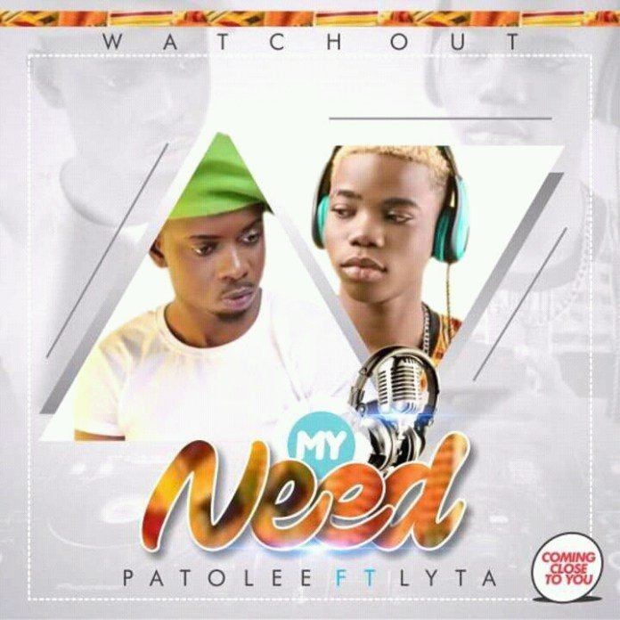 MUSIC: Patolee Ft. Lyta – My Need