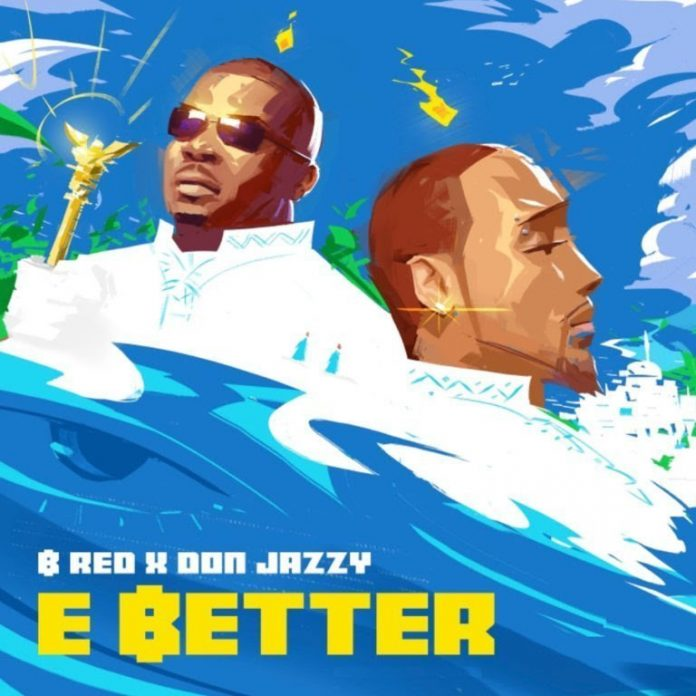Download B-Red ft. Don Jazzy – E Better
