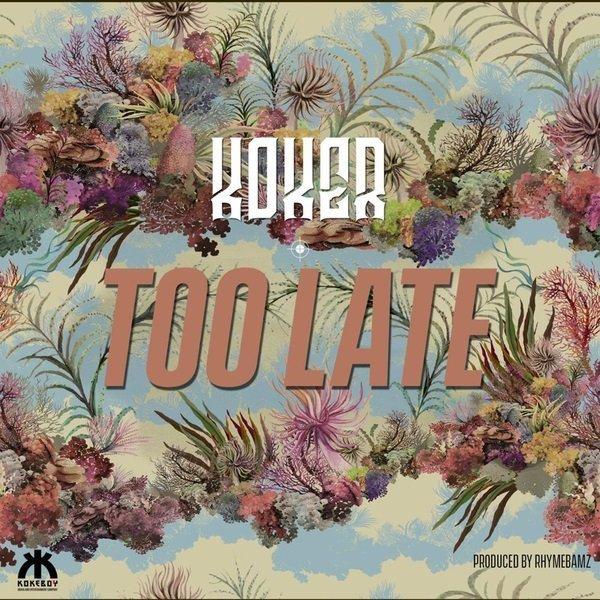 Koker -Too Late