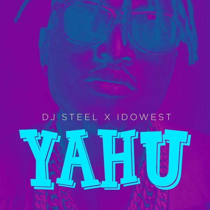 DJ Steel ft. Idowest – Yahu