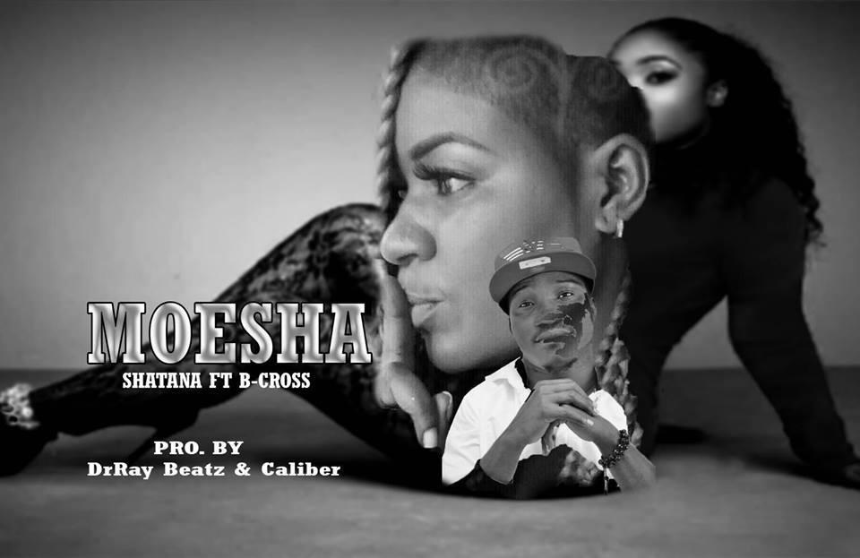 Shatana ft B Cross Moesha Prod By DrRayBeatz Caliber