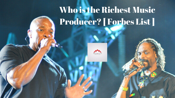 Who is the Richest Music Producer? [ Forbes List ]