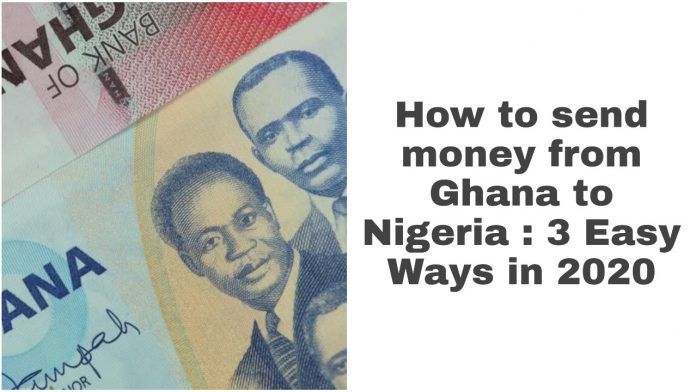 How to send money from Ghana to Nigeria : 3 Easy Ways in 2020