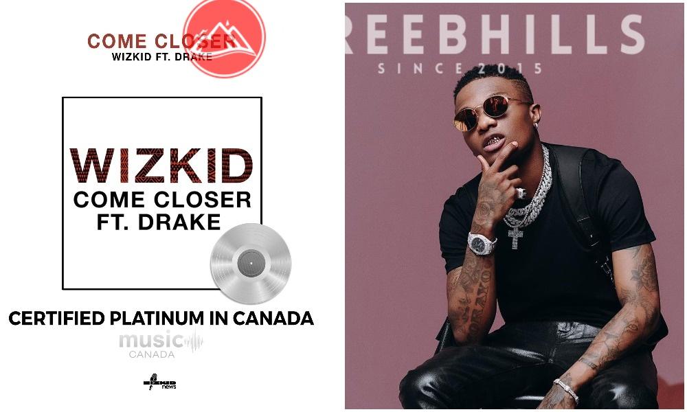 "Wizkid's ""Come Closer"" featuring Drake certified platinum in Canada"